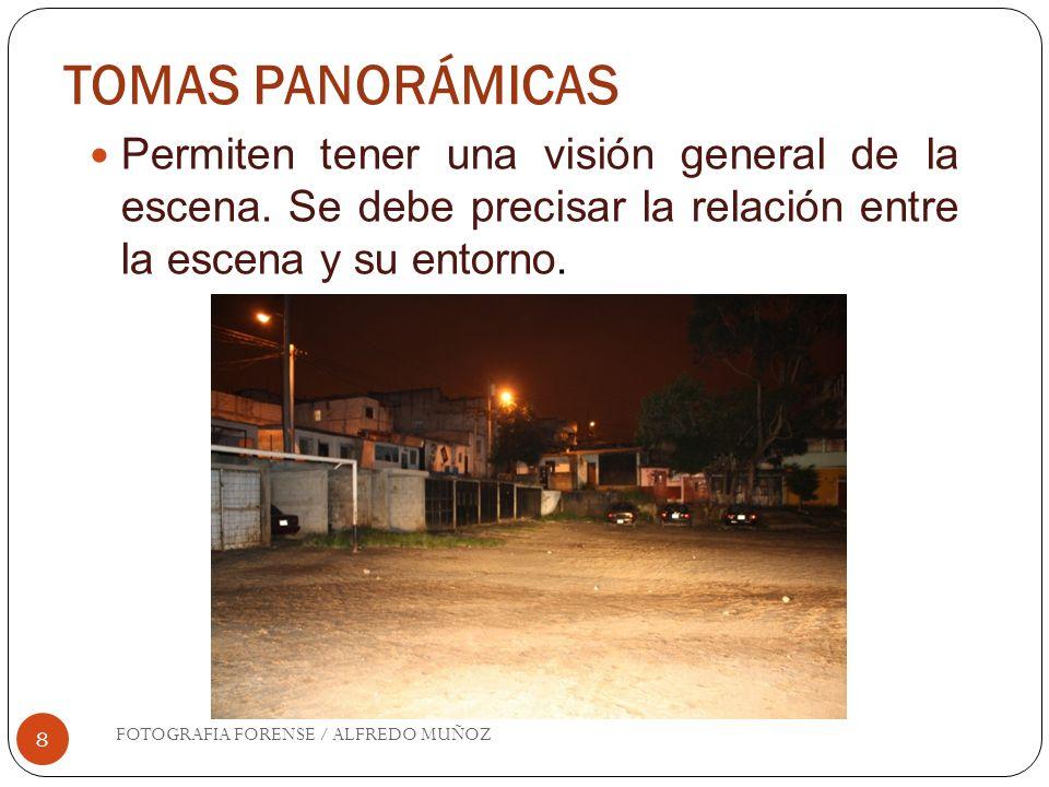 TOMAS PANORÁMICAS 8 Permiten tener una visión general de la escena. Se debe precisar la relación entre la escena y su entorno. FOTOGRAFIA FORENSE / AL