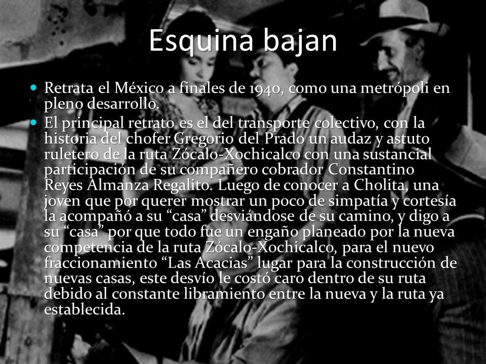 Esquina bajan Retrata el México a finales de 1940, como una metrópoli en pleno desarrollo.