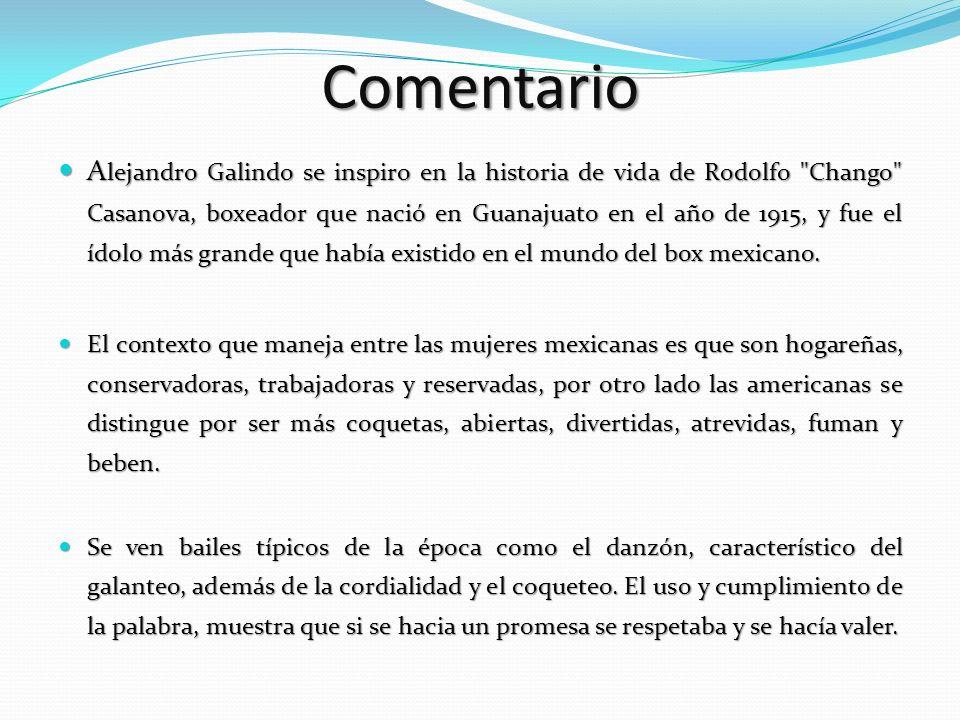 Comentario A lejandro Galindo se inspiro en la historia de vida de Rodolfo Chango Casanova, boxeador que nació en Guanajuato en el año de 1915, y fue el ídolo más grande que había existido en el mundo del box mexicano.
