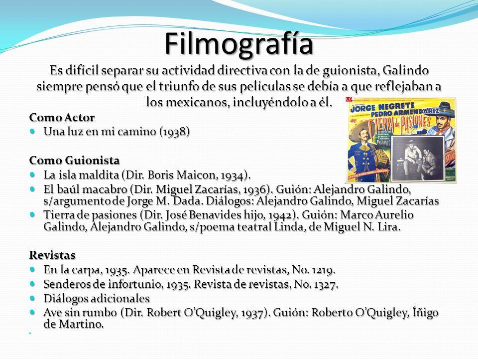 Filmografía Es difícil separar su actividad directiva con la de guionista, Galindo siempre pensó que el triunfo de sus películas se debía a que reflejaban a los mexicanos, incluyéndolo a él.