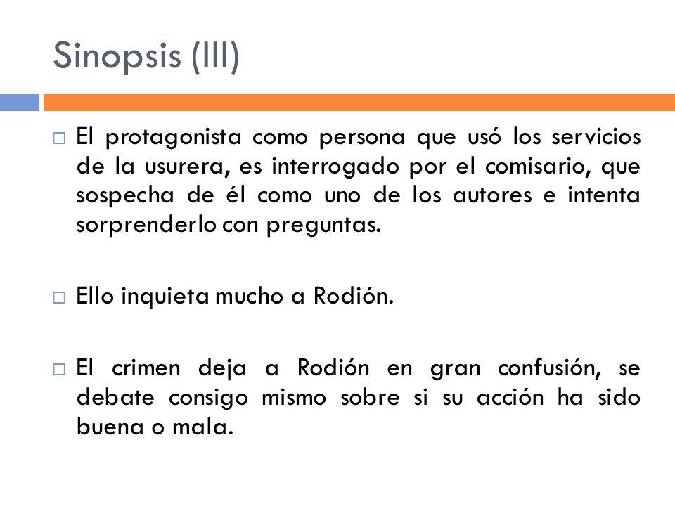 Sinopsis (III) El protagonista como persona que usó los servicios de la usurera, es interrogado por el comisario, que sospecha de él como uno de los a