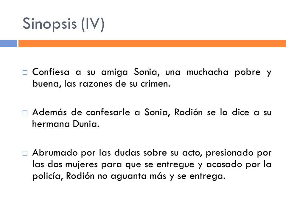 Sinopsis (IV) Confiesa a su amiga Sonia, una muchacha pobre y buena, las razones de su crimen. Además de confesarle a Sonia, Rodión se lo dice a su he