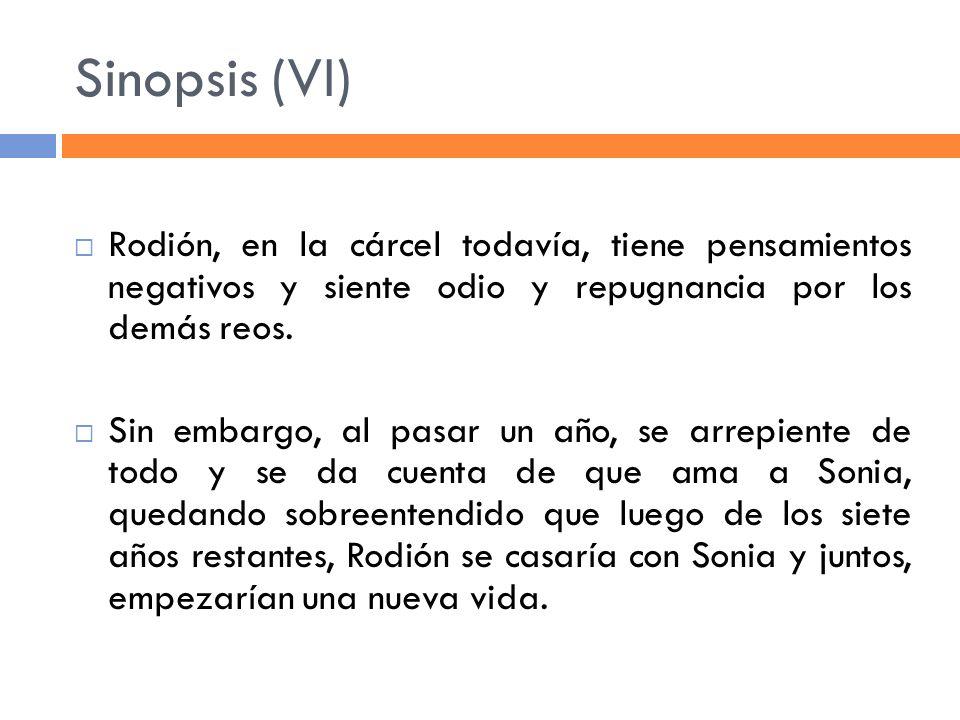 Sinopsis (VI) Rodión, en la cárcel todavía, tiene pensamientos negativos y siente odio y repugnancia por los demás reos. Sin embargo, al pasar un año,