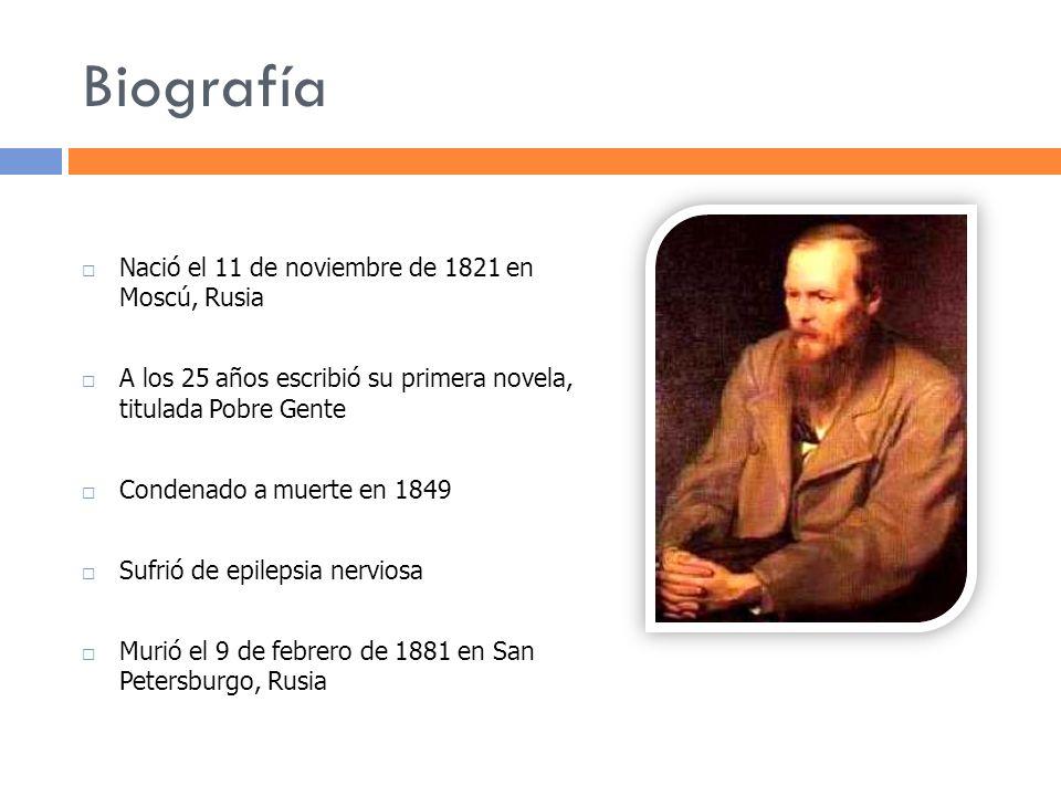 Biografía Nació el 11 de noviembre de 1821 en Moscú, Rusia A los 25 años escribió su primera novela, titulada Pobre Gente Condenado a muerte en 1849 S