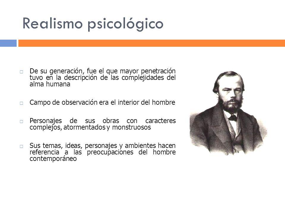 Realismo psicológico De su generación, fue el que mayor penetración tuvo en la descripción de las complejidades del alma humana Campo de observación e