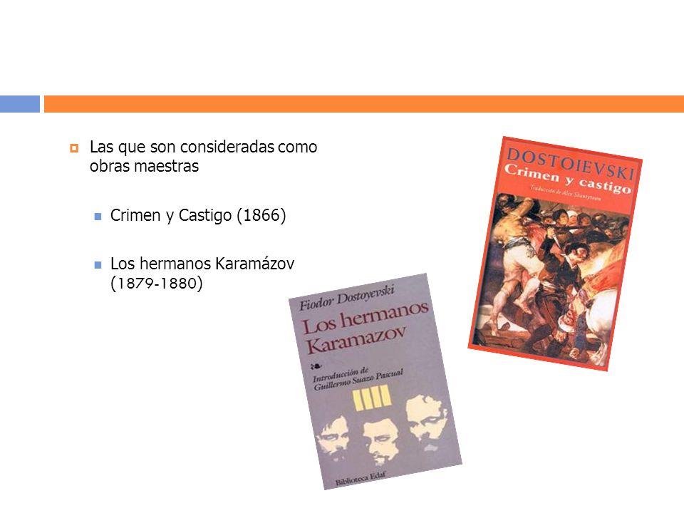 Las que son consideradas como obras maestras Crimen y Castigo (1866) Los hermanos Karamázov ( 1879-1880 )