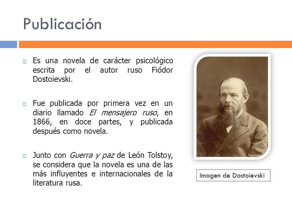 Publicación Es una novela de carácter psicológico escrita por el autor ruso Fiódor Dostoievski. Fue publicada por primera vez en un diario llamado El