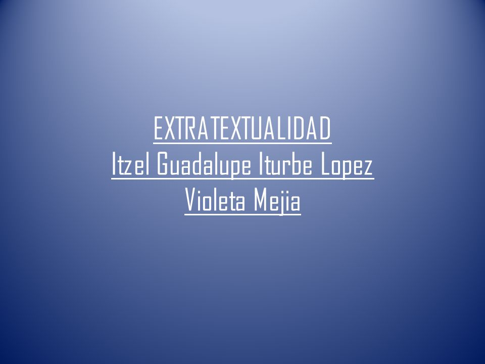 EXTRATEXTUALIDAD Itzel Guadalupe Iturbe Lopez Violeta Mejia