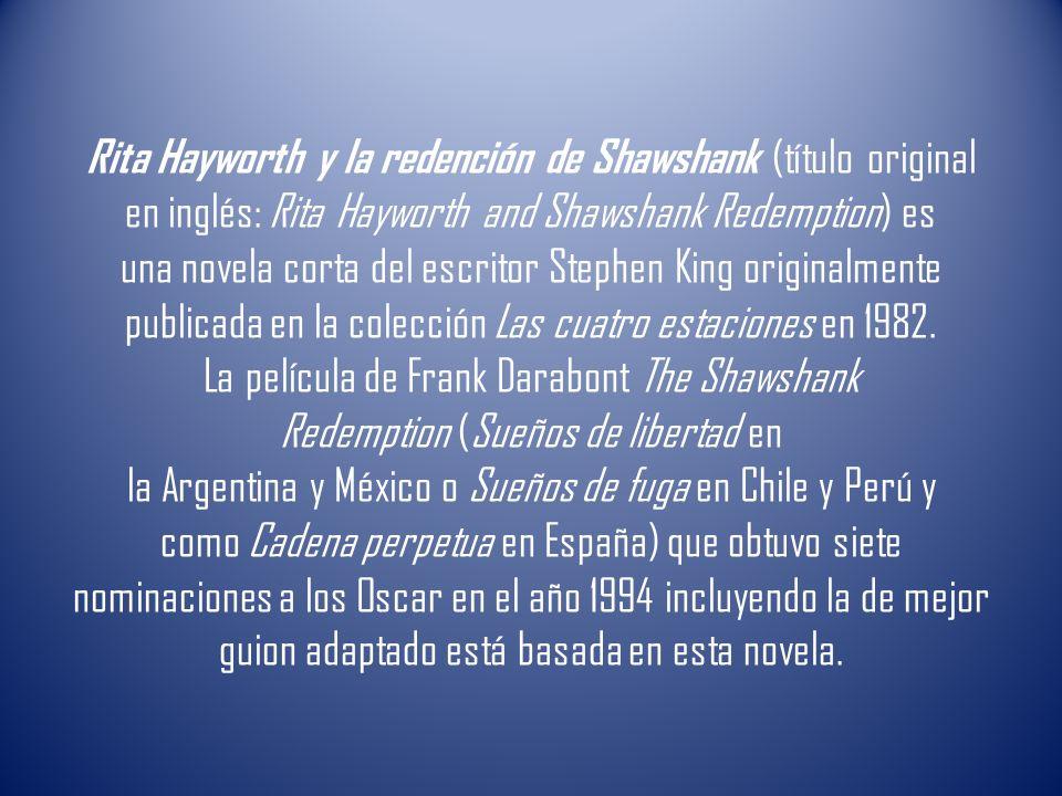 Rita Hayworth y la redención de Shawshank (título original en inglés: Rita Hayworth and Shawshank Redemption) es una novela corta del escritor Stephen