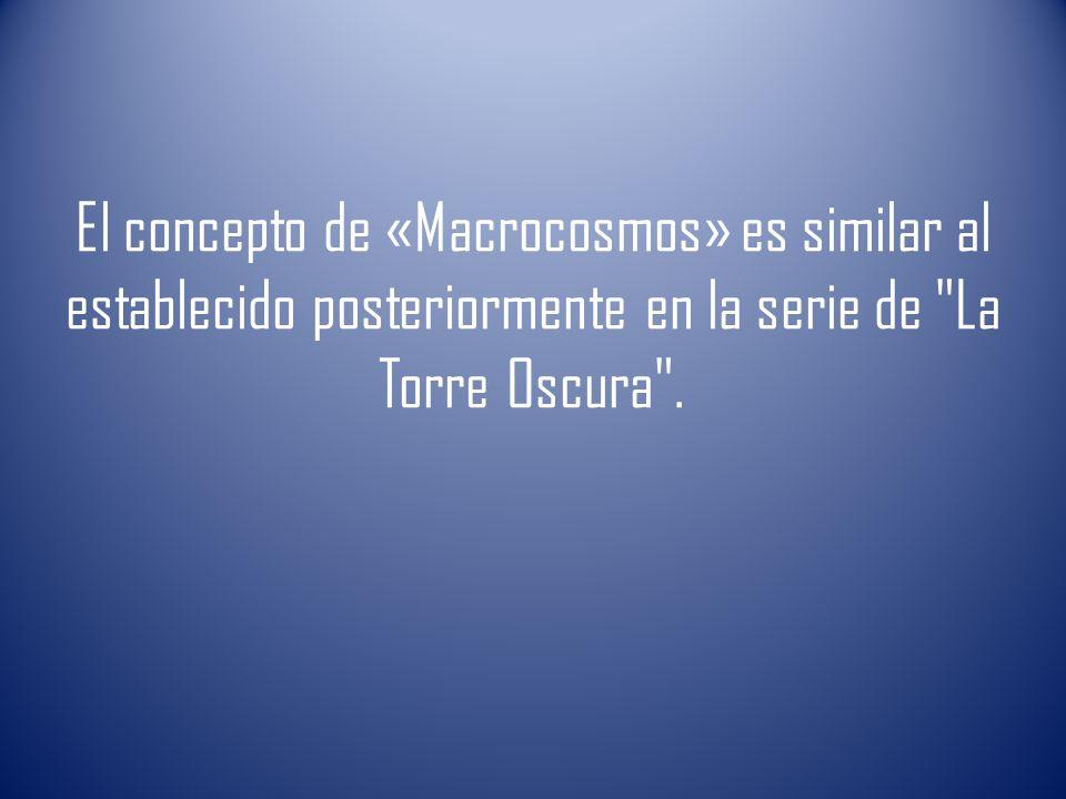 El concepto de «Macrocosmos» es similar al establecido posteriormente en la serie de