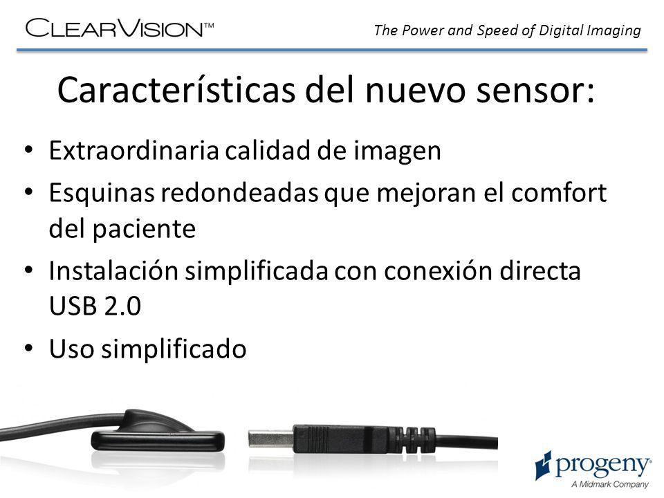 The Power and Speed of Digital Imaging Características del nuevo sensor: Extraordinaria calidad de imagen Esquinas redondeadas que mejoran el comfort