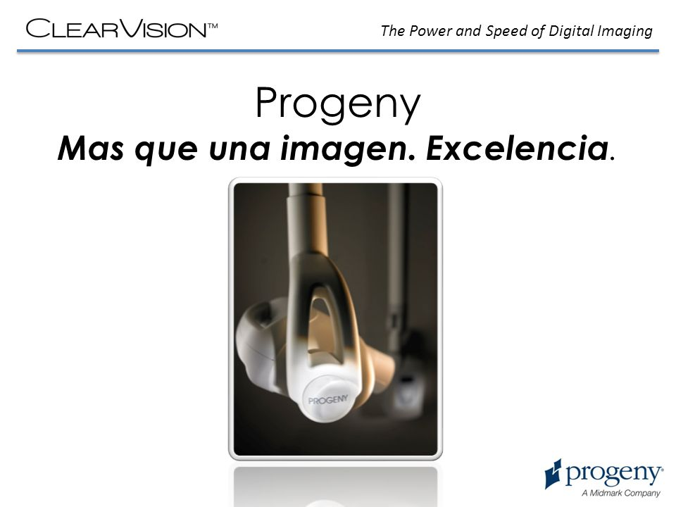 The Power and Speed of Digital Imaging Progeny Mas que una imagen. Excelencia.
