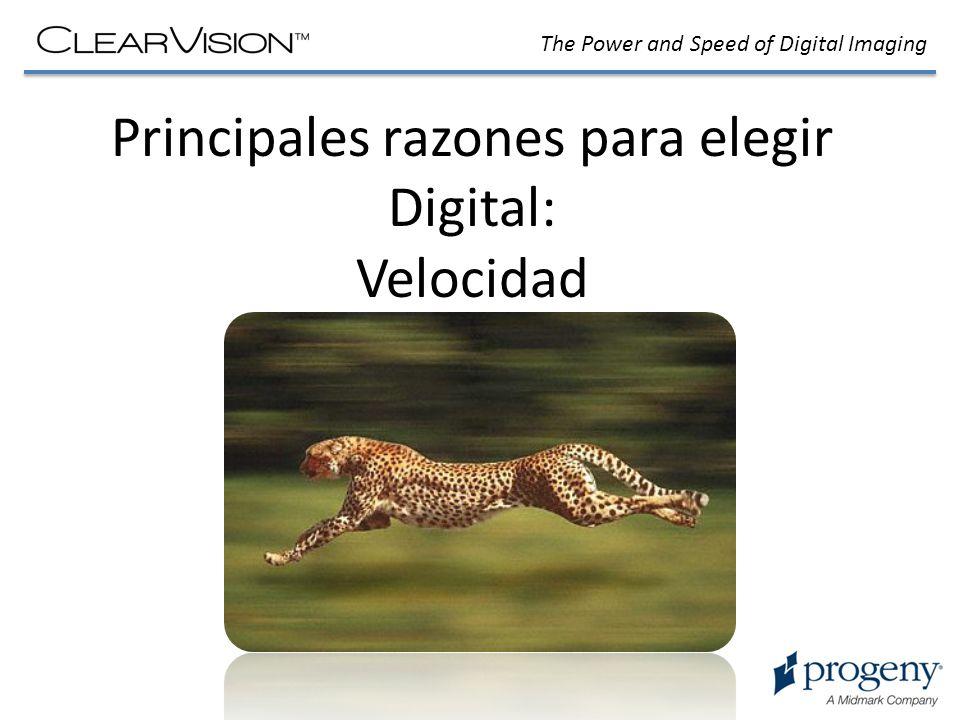 The Power and Speed of Digital Imaging Principales razones para elegir Digital: Velocidad Los sistemas digitales permiten un flujo de trabajo mas rápido de la posición del paciente a la disponibilidad de la imágen.