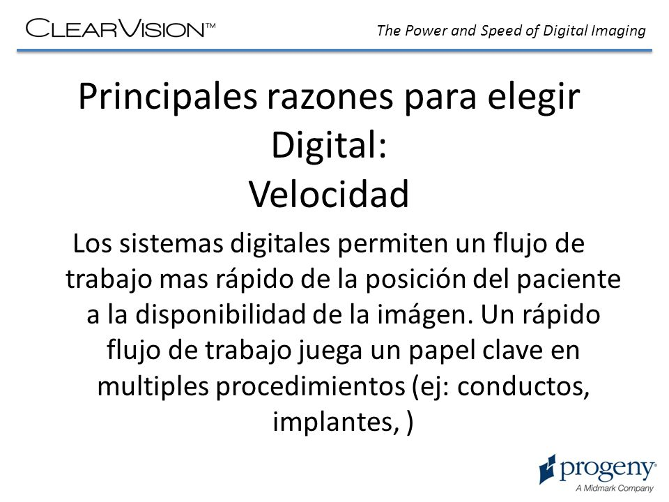 The Power and Speed of Digital Imaging Principales razones para elegir Digital: Velocidad Los sistemas digitales permiten un flujo de trabajo mas rápi