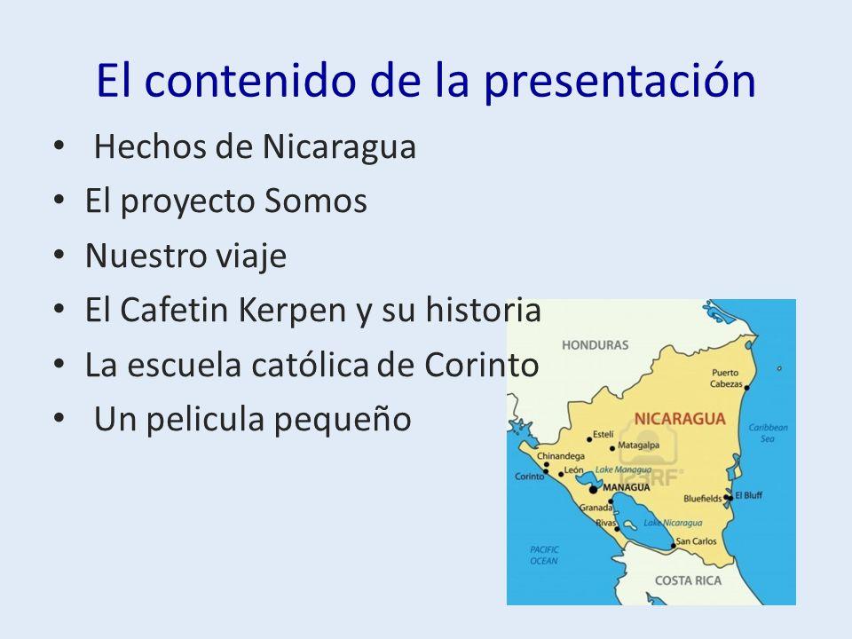 El contenido de la presentación Hechos de Nicaragua El proyecto Somos Nuestro viaje El Cafetin Kerpen y su historia La escuela católica de Corinto Un pelicula pequeño