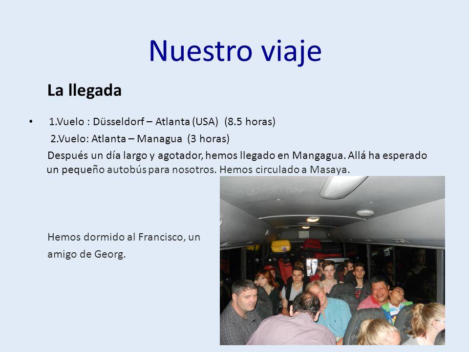 Nuestro viaje 1.Vuelo : Düsseldorf – Atlanta (USA) (8.5 horas) 2.Vuelo: Atlanta – Managua (3 horas) Después un día largo y agotador, hemos llegado en Mangagua.