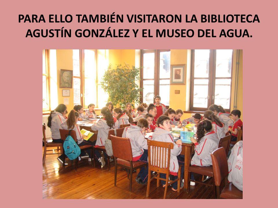 PARA ELLO TAMBIÉN VISITARON LA BIBLIOTECA AGUSTÍN GONZÁLEZ Y EL MUSEO DEL AGUA.