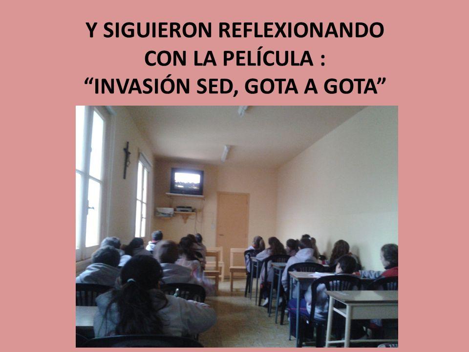 Y SIGUIERON REFLEXIONANDO CON LA PELÍCULA : INVASIÓN SED, GOTA A GOTA