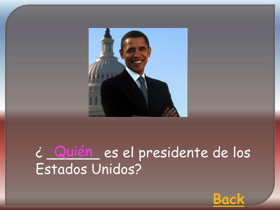 ¿ ______ es el presidente de los Estados Unidos Quién Back