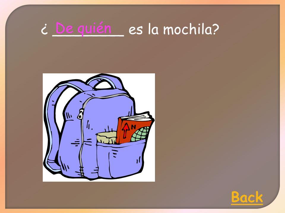 ¿ ________ es la mochila De quién Back