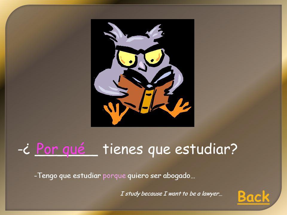-¿ _______ tienes que estudiar.