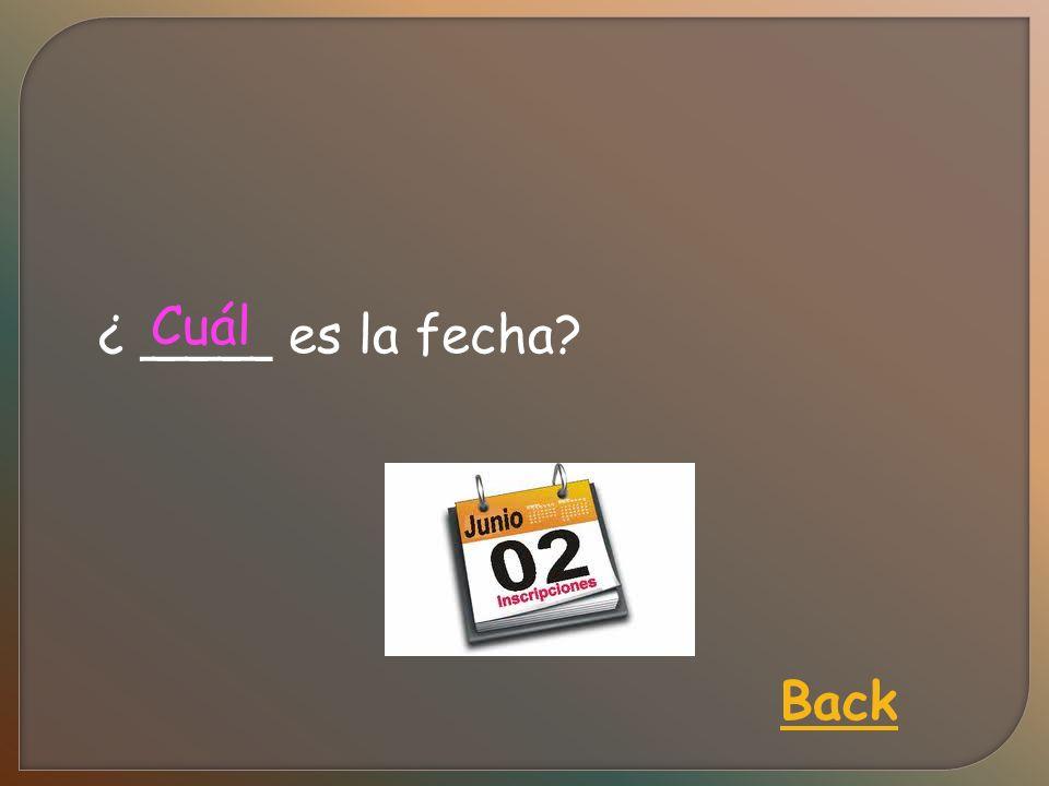 ¿ ____ es la fecha Cuál Back