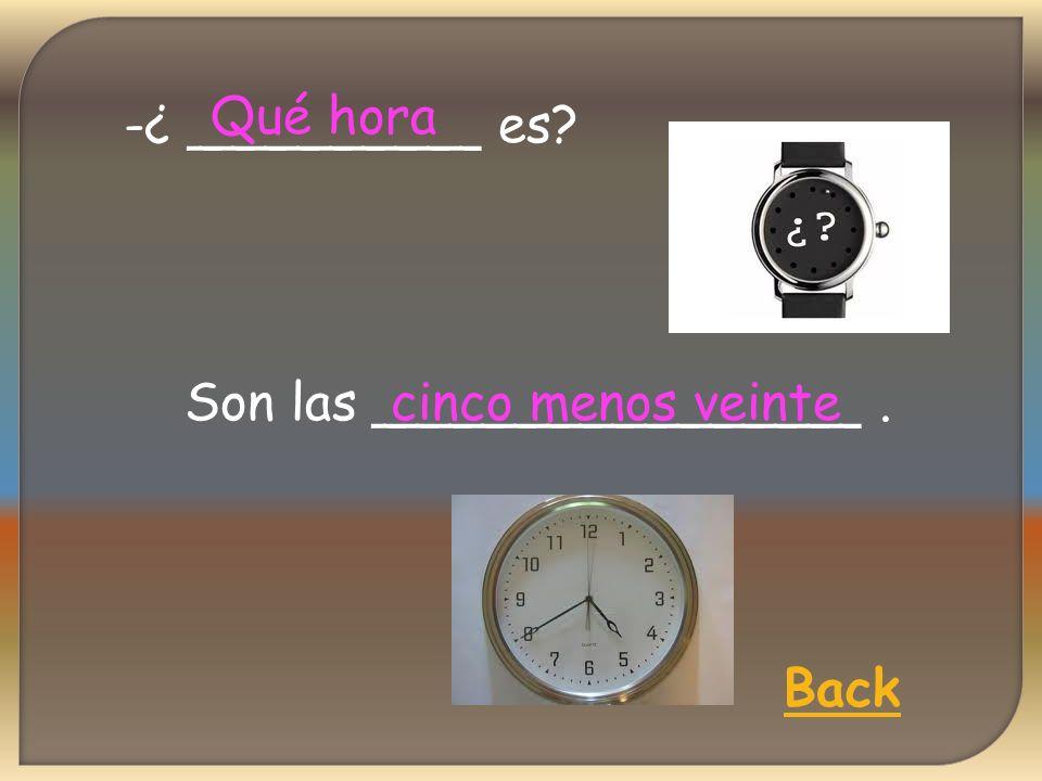 -¿ _________ es Qué hora Back Son las _______________. cinco menos veinte
