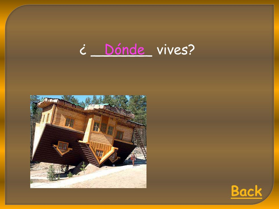 ¿ _______ vives?Dónde Back