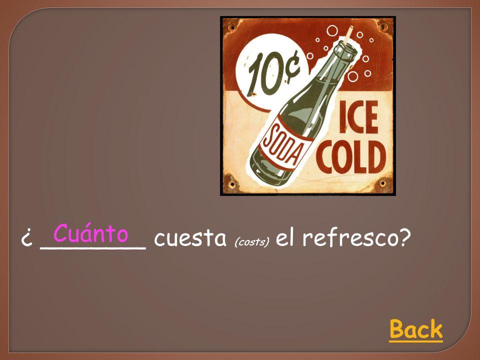 ¿ _______ cuesta (costs) el refresco Cuánto Back