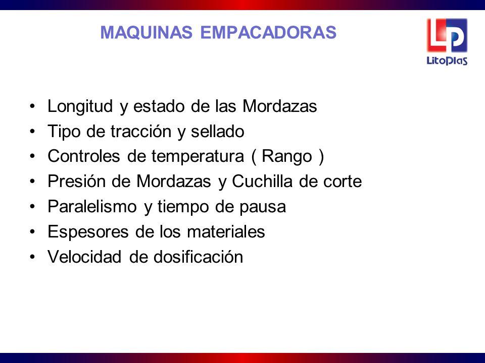 MAQUINAS EMPACADORAS Longitud y estado de las Mordazas Tipo de tracción y sellado Controles de temperatura ( Rango ) Presión de Mordazas y Cuchilla de