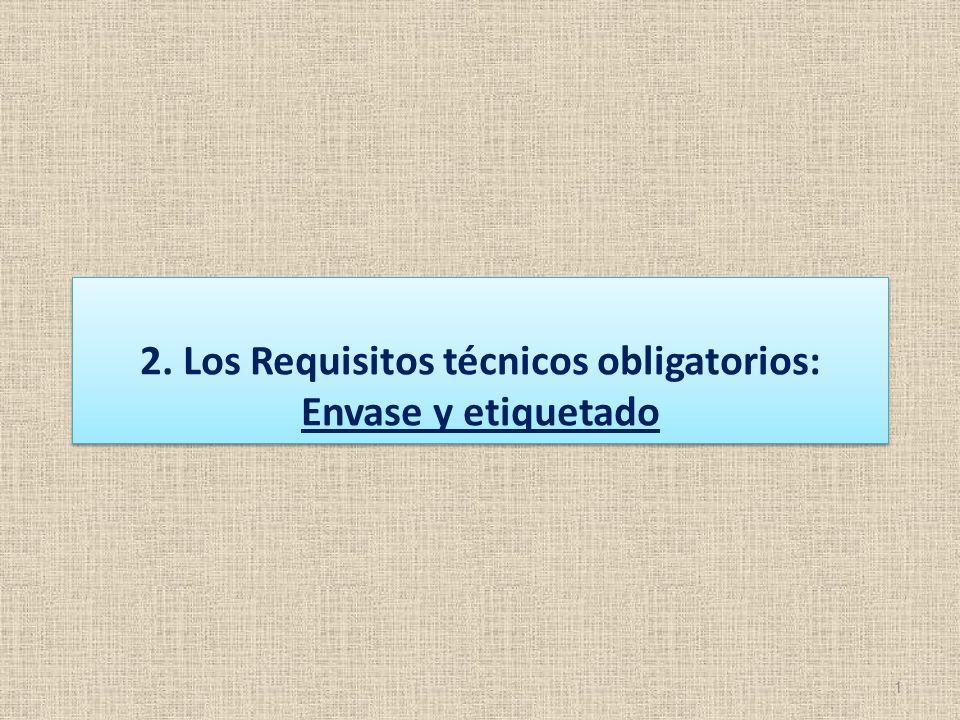 1 2. Los Requisitos técnicos obligatorios: Envase y etiquetado 2. Los Requisitos técnicos obligatorios: Envase y etiquetado