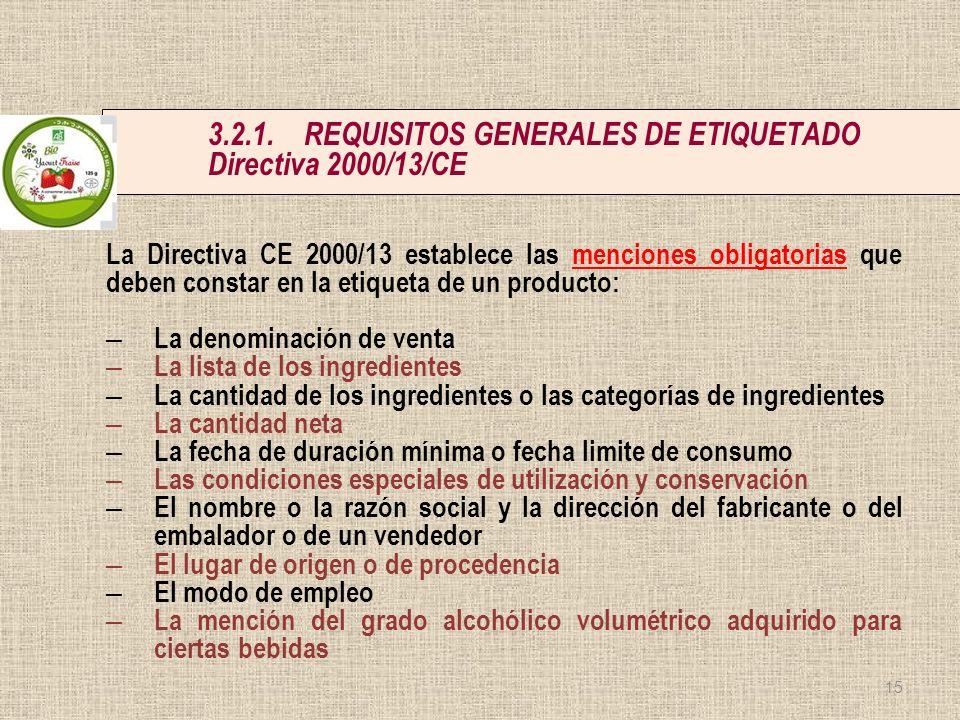 3.2.1.REQUISITOS GENERALES DE ETIQUETADO Directiva 2000/13/CE La Directiva CE 2000/13 establece las menciones obligatorias que deben constar en la eti