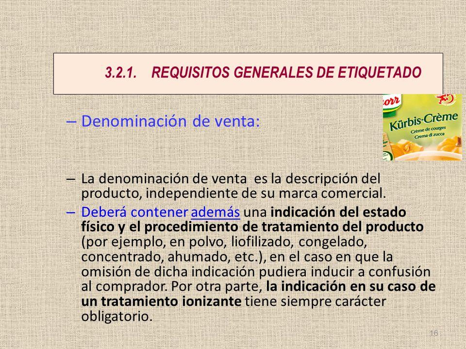 3.2.1.REQUISITOS GENERALES DE ETIQUETADO – Denominación de venta: – La denominación de venta es la descripción del producto, independiente de su marca