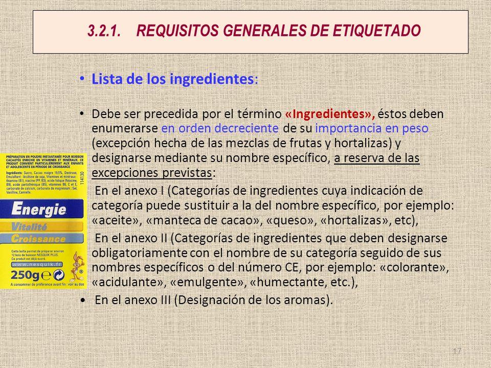 3.2.1.REQUISITOS GENERALES DE ETIQUETADO Lista de los ingredientes: Debe ser precedida por el término «Ingredientes», éstos deben enumerarse en orden