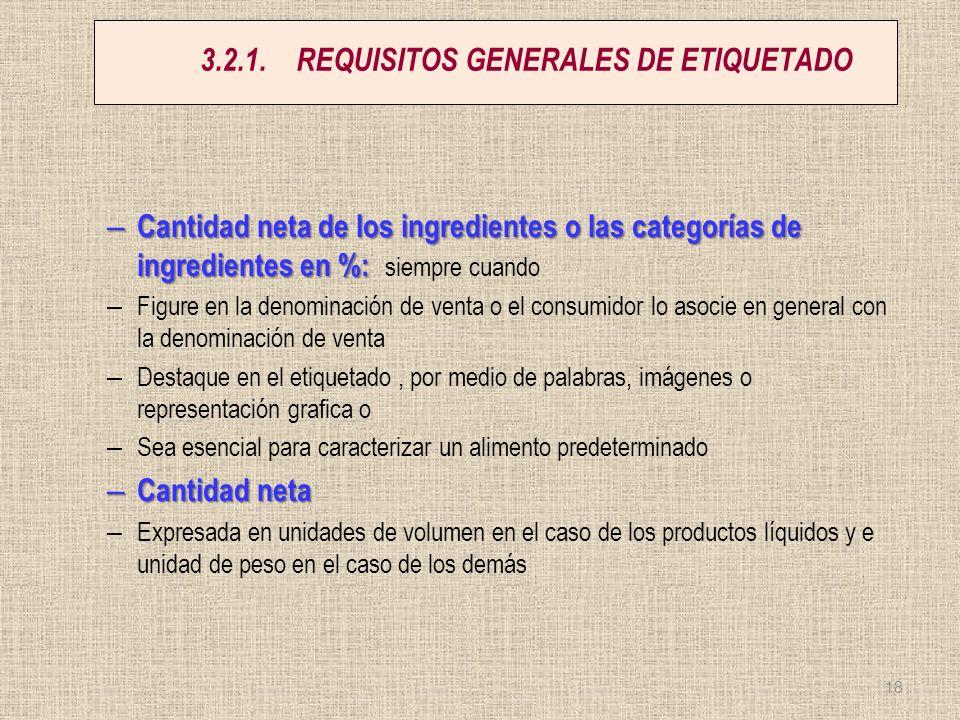 3.2.1.REQUISITOS GENERALES DE ETIQUETADO – Cantidad neta de los ingredientes o las categorías de ingredientes en %: – Cantidad neta de los ingrediente