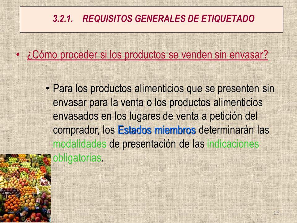 3.2.1.REQUISITOS GENERALES DE ETIQUETADO ¿ Cómo proceder si los productos se venden sin envasar? Estados miembros Para los productos alimenticios que