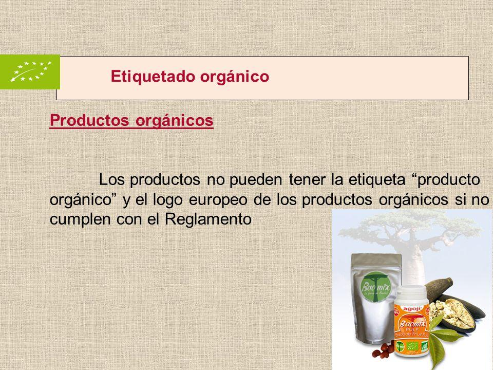 Etiquetado orgánico Productos orgánicos Los productos no pueden tener la etiqueta producto orgánico y el logo europeo de los productos orgánicos si no