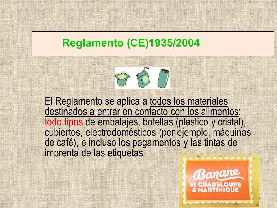 Reglamento (CE)1935/2004 El Reglamento se aplica a todos los materiales destinados a entrar en contacto con los alimentos: todo tipos de embalajes, bo