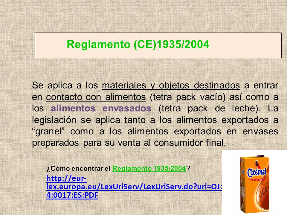 Reglamento (CE)1935/2004 Se aplica a los materiales y objetos destinados a entrar en contacto con alimentos (tetra pack vacío) así como a los alimento