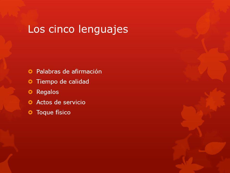 Los cinco lenguajes Palabras de afirmación Tiempo de calidad Regalos Actos de servicio Toque físico