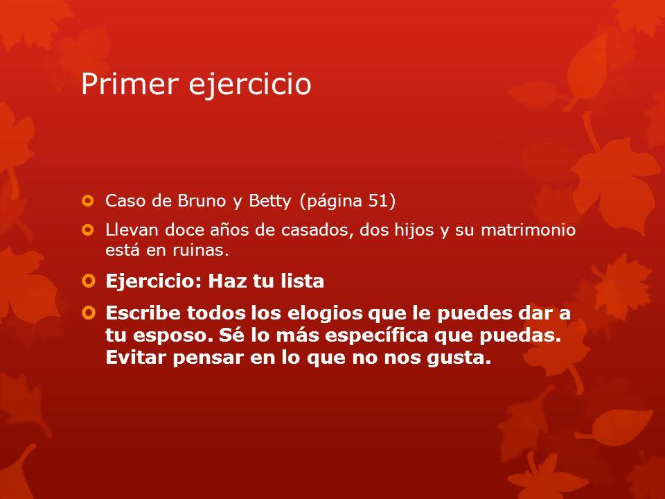Primer ejercicio Caso de Bruno y Betty (página 51) Llevan doce años de casados, dos hijos y su matrimonio está en ruinas.