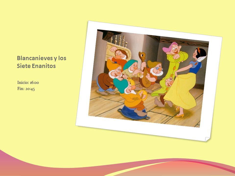 Blancanieves y los Siete Enanitos Inicio: 16:00 Fin: 20:45