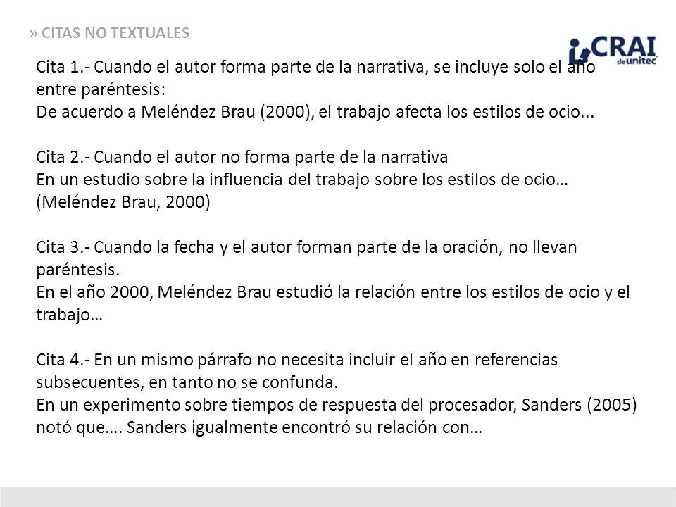 » CITAS NO TEXTUALES Cita 1.- Cuando el autor forma parte de la narrativa, se incluye solo el año entre paréntesis: De acuerdo a Meléndez Brau (2000),