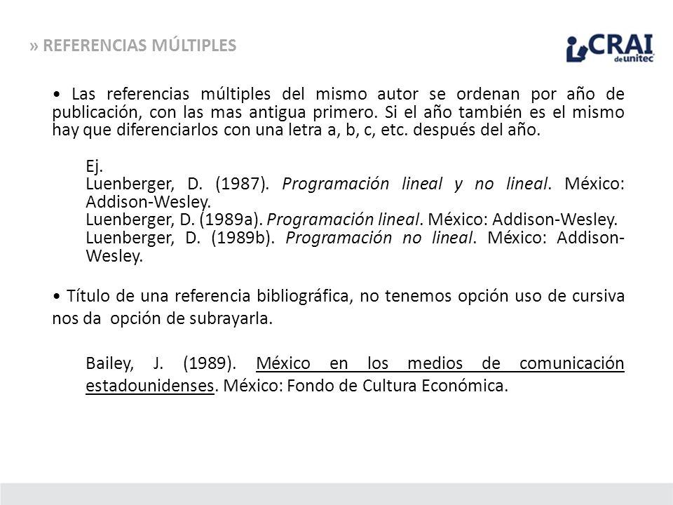 » REFERENCIAS MÚLTIPLES Las referencias múltiples del mismo autor se ordenan por año de publicación, con las mas antigua primero. Si el año también es