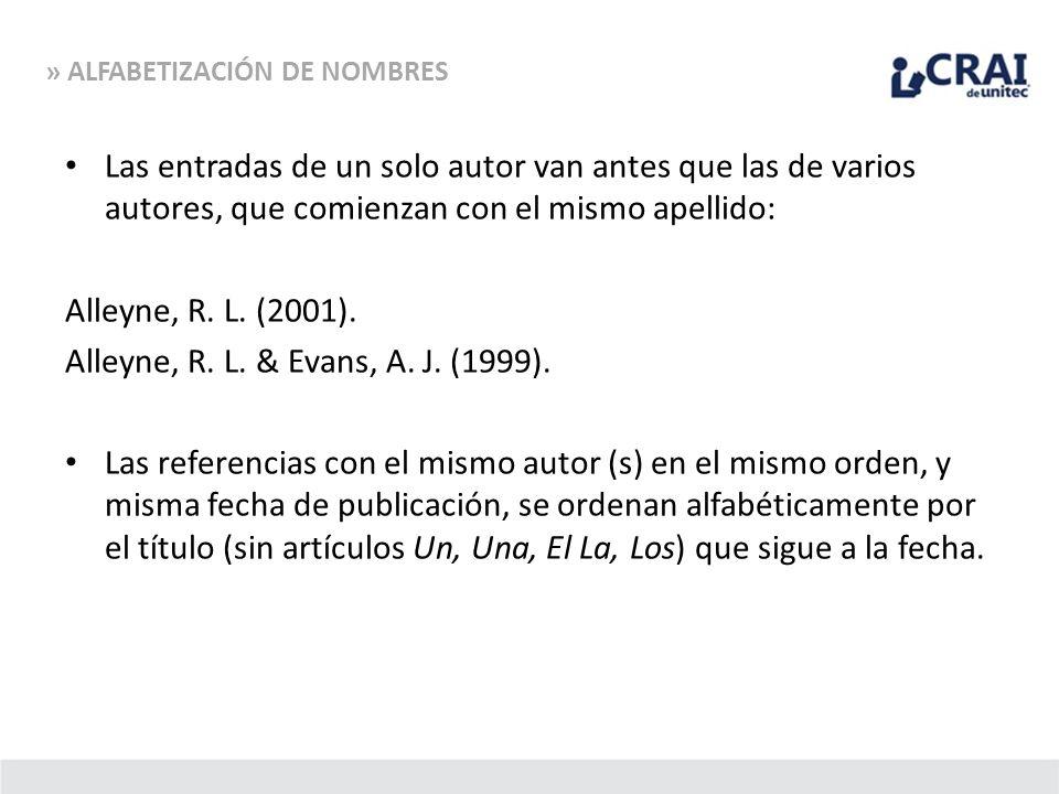 Las entradas de un solo autor van antes que las de varios autores, que comienzan con el mismo apellido: Alleyne, R. L. (2001). Alleyne, R. L. & Evans,