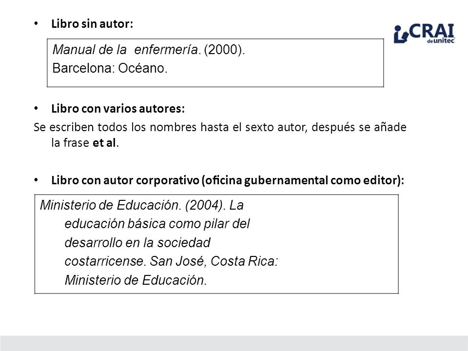 Libro sin autor: Manual de la enfermería. (2000). Barcelona: Océano. Libro con varios autores: Se escriben todos los nombres hasta el sexto autor, des