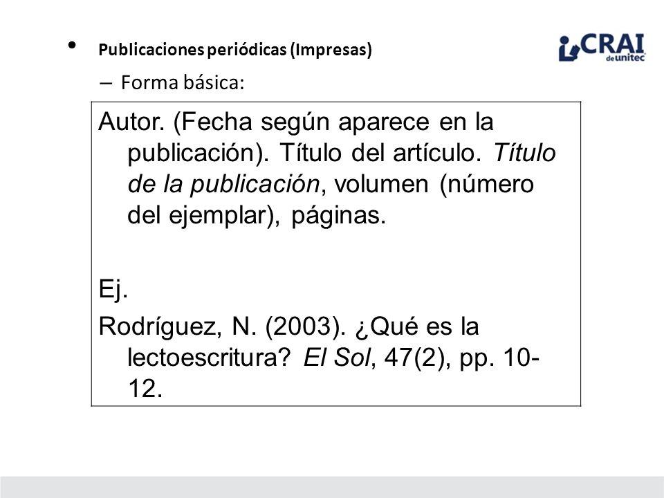 Publicaciones periódicas (Impresas) – Forma básica: Autor. (Fecha según aparece en la publicación). Título del artículo. Título de la publicación, vol