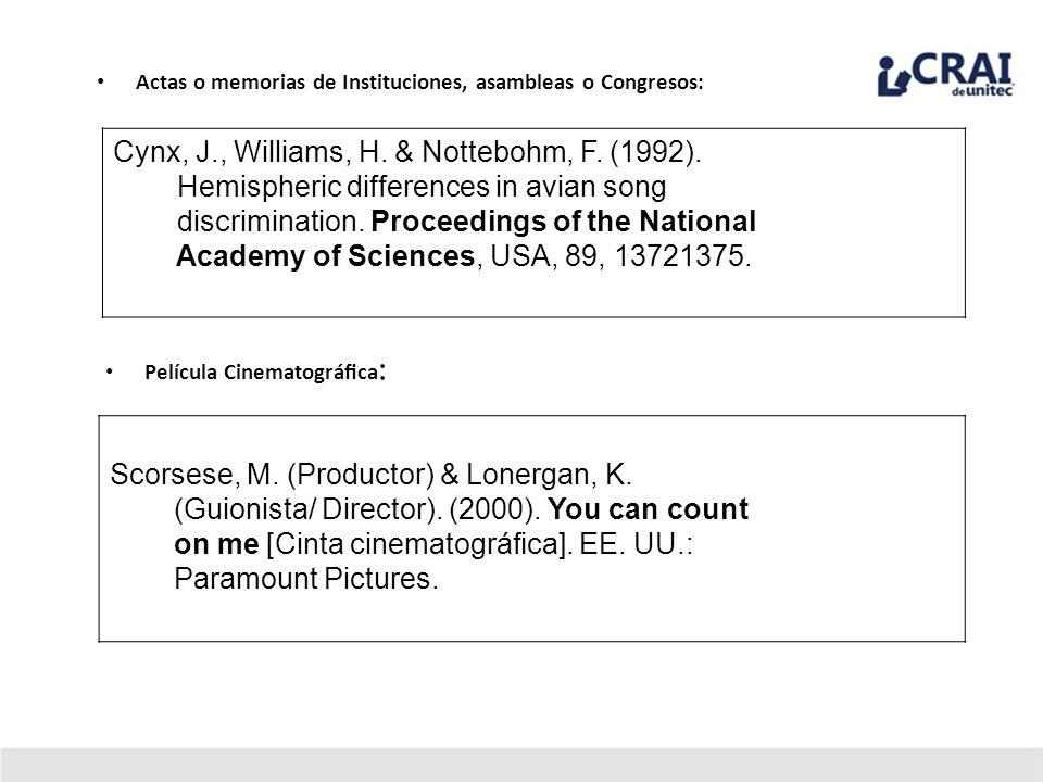 Actas o memorias de Instituciones, asambleas o Congresos: Cynx, J., Williams, H. & Nottebohm, F. (1992). Hemispheric differences in avian song discrim