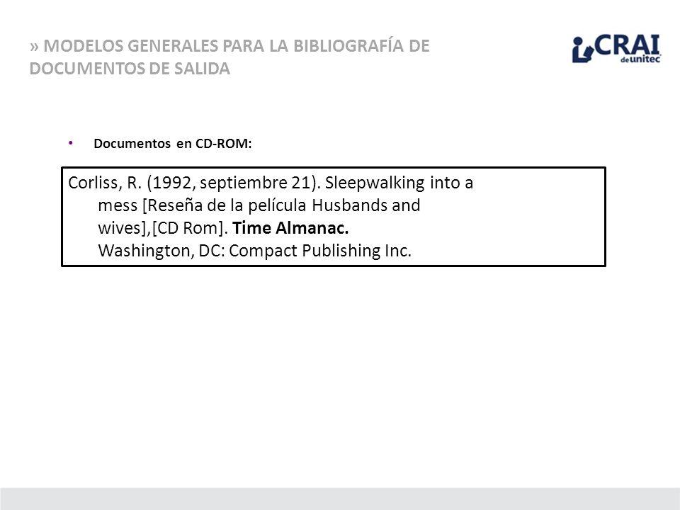 » MODELOS GENERALES PARA LA BIBLIOGRAFÍA DE DOCUMENTOS DE SALIDA Documentos en CD-ROM: Corliss, R. (1992, septiembre 21). Sleepwalking into a mess [Re