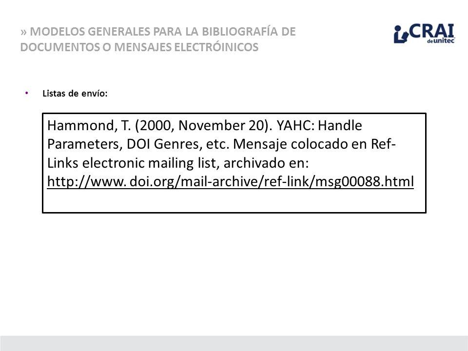 » MODELOS GENERALES PARA LA BIBLIOGRAFÍA DE DOCUMENTOS O MENSAJES ELECTRÓINICOS Listas de envío: Hammond, T. (2000, November 20). YAHC: Handle Paramet